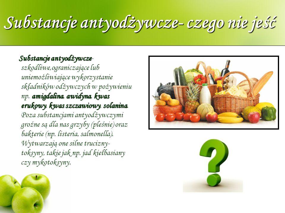 Substancje antyodżywcze- czego nie jeść Substancje antyodżywcze amigdalinaawidynakwas erukowykwas szczawiowysolanina Substancje antyodżywcze- szkodliw