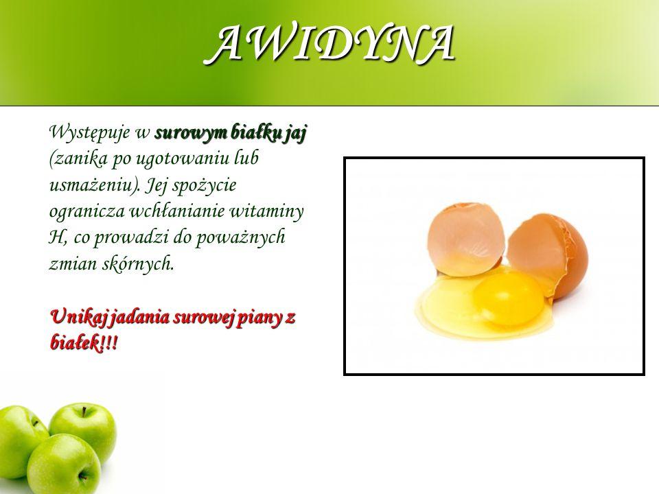 AWIDYNA surowym białku jaj Unikaj jadania surowej piany z białek!!! Występuje w surowym białku jaj (zanika po ugotowaniu lub usmażeniu). Jej spożycie