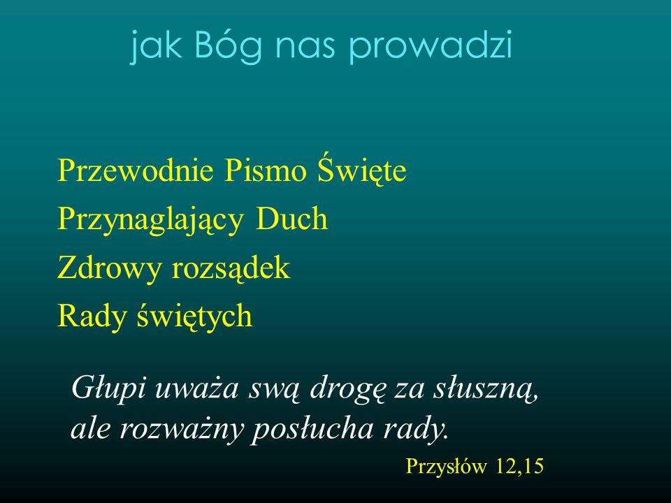 Przewodnie Pismo Święte Przynaglający Duch Zdrowy rozsądek Rady świętych Głupi uważa swą drogę za słuszną, ale rozważny posłucha rady. Przysłów 12,15