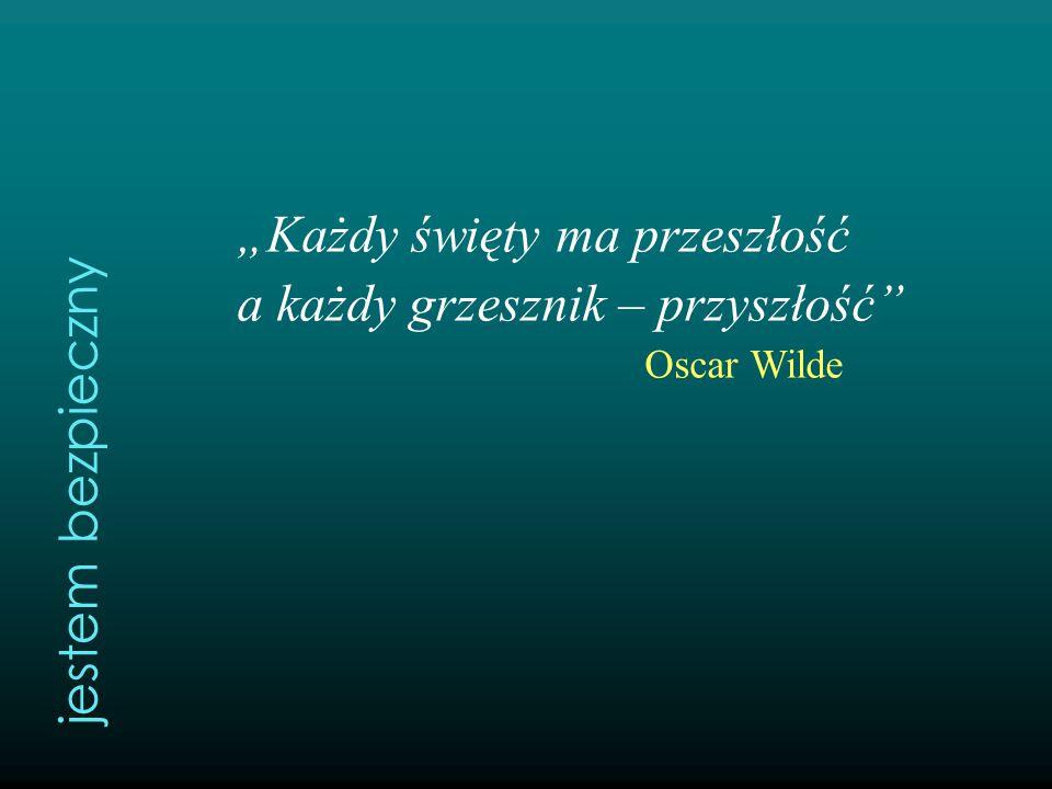 """""""Każdy święty ma przeszłość a każdy grzesznik – przyszłość"""" Oscar Wilde jestem bezpieczny"""