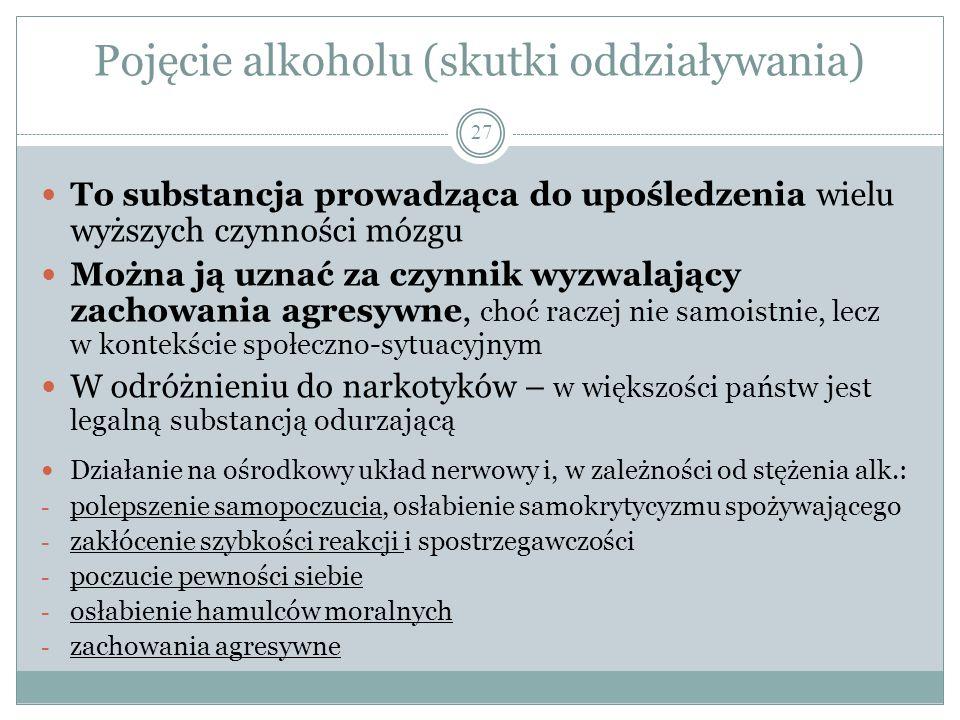 Pojęcie alkoholu (skutki oddziaływania) 27 To substancja prowadząca do upośledzenia wielu wyższych czynności mózgu Można ją uznać za czynnik wyzwalają