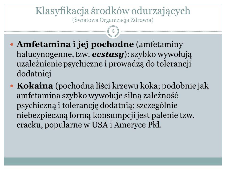 Klasyfikacja środków odurzających (Światowa Organizacja Zdrowia) 9 Khat – wywołuje zależność psychiczną i zjawisko tolerancji dodatniej, nie uzależnia fizycznie; w Polsce prawie niespotykany Inhalanty – substancje syntetyczne, pierwotnie o innym przeznaczeniu (chemia gospodarcza, przemysł i rzemiosło), używane jako substytuty innych środków; mają silne właściwości toksyczne, dlatego są bardzo szkodliwe dla zdrowia (ich wdychanie może wywołać trwałe uszkodzenia mózgu, np.