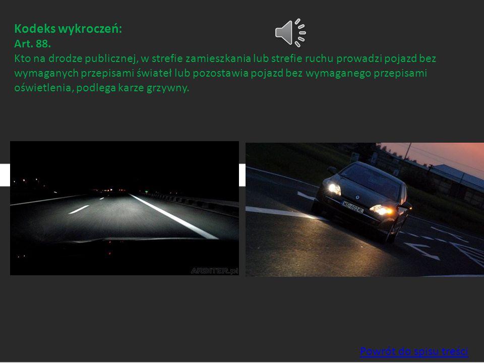 Kodeks wykroczeń: Art. 88. Kto na drodze publicznej, w strefie zamieszkania lub strefie ruchu prowadzi pojazd bez wymaganych przepisami świateł lub po
