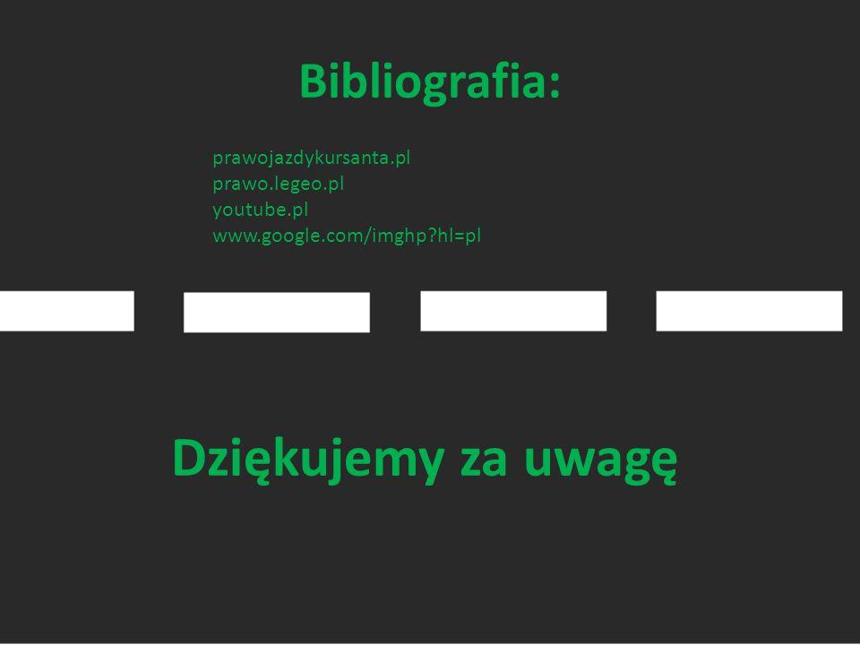 Bibliografia: prawojazdykursanta.pl prawo.legeo.pl youtube.pl www.google.com/imghp?hl=pl Dziękujemy za uwagę