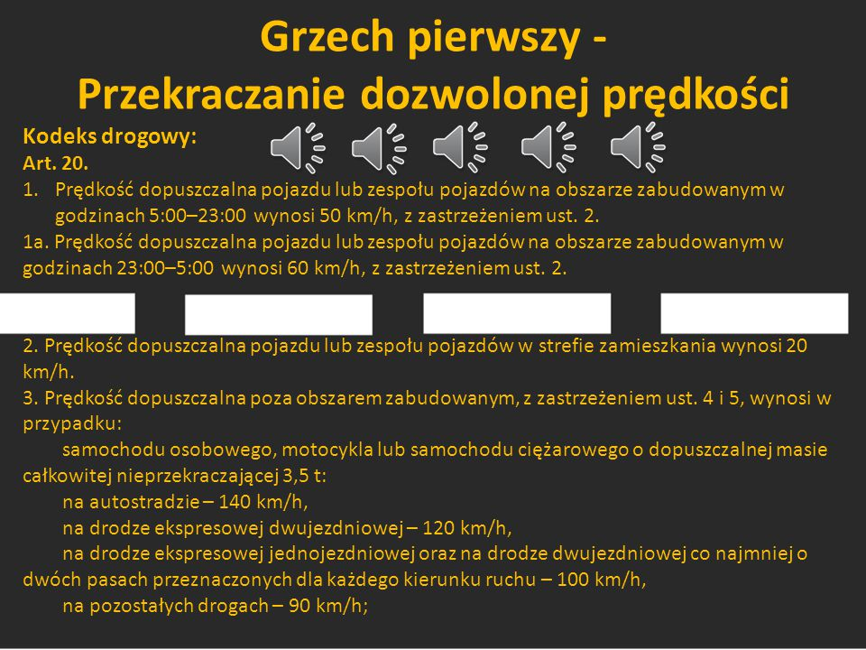 Grzech pierwszy - Przekraczanie dozwolonej prędkości Kodeks drogowy: Art. 20. 1.Prędkość dopuszczalna pojazdu lub zespołu pojazdów na obszarze zabudow