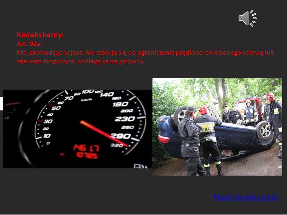 Kodeks karny: Art. 92a. Kto, prowadząc pojazd, nie stosuje się do ograniczenia prędkości określonego ustawą lub znakiem drogowym, podlega karze grzywn
