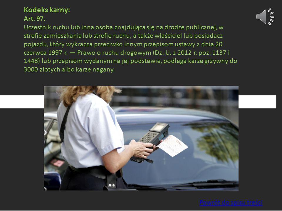 Kodeks karny: Art. 97. Uczestnik ruchu lub inna osoba znajdująca się na drodze publicznej, w strefie zamieszkania lub strefie ruchu, a także właścicie