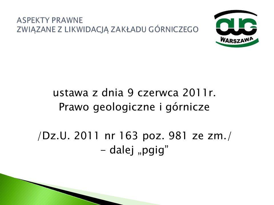 """ustawa z dnia 9 czerwca 2011r. Prawo geologiczne i górnicze /Dz.U. 2011 nr 163 poz. 981 ze zm./ - dalej """"pgig"""""""