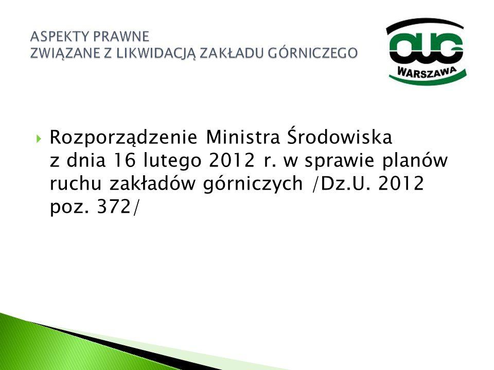  Rozporządzenie Ministra Środowiska z dnia 16 lutego 2012 r. w sprawie planów ruchu zakładów górniczych /Dz.U. 2012 poz. 372/