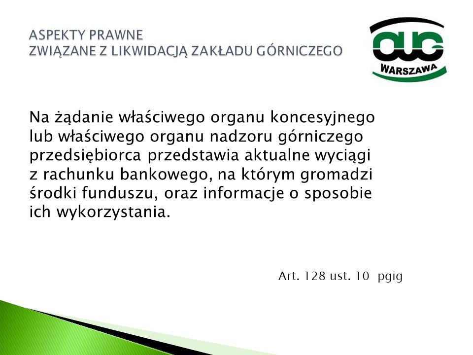 Na żądanie właściwego organu koncesyjnego lub właściwego organu nadzoru górniczego przedsiębiorca przedstawia aktualne wyciągi z rachunku bankowego, n