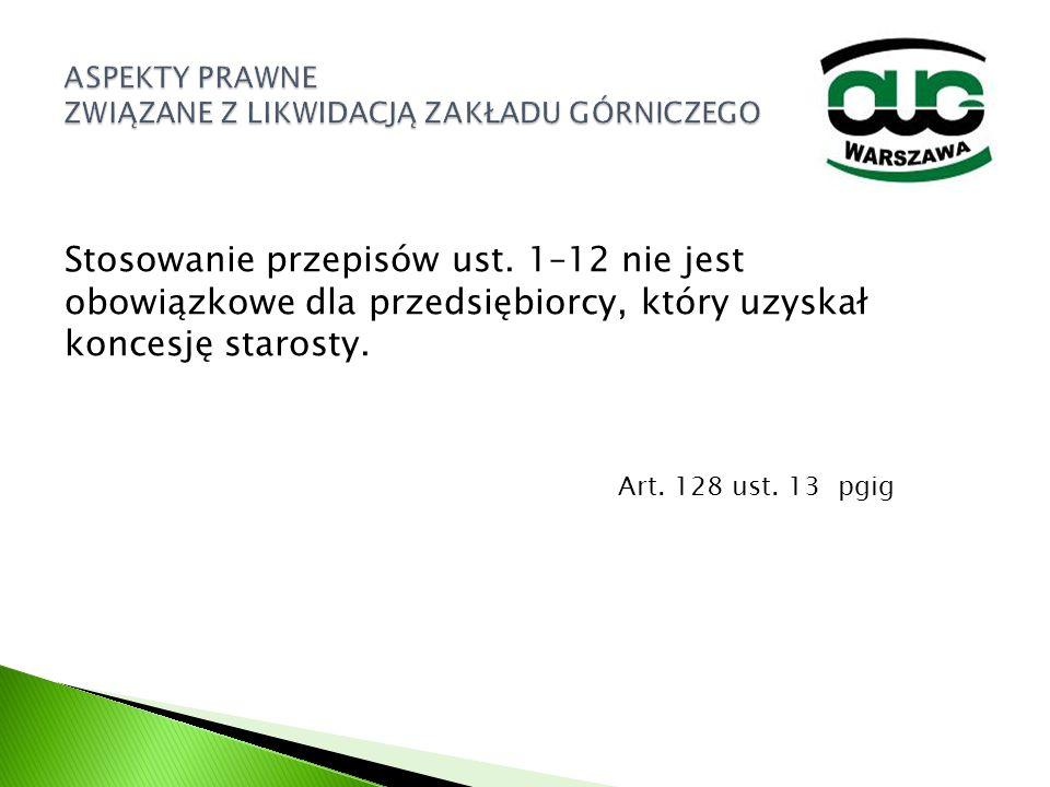 Stosowanie przepisów ust. 1–12 nie jest obowiązkowe dla przedsiębiorcy, który uzyskał koncesję starosty. Art. 128 ust. 13 pgig