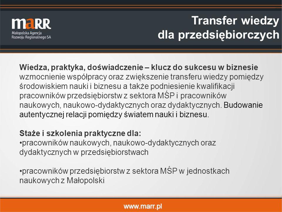 www.marr.pl Wiedza, praktyka, doświadczenie – klucz do sukcesu w biznesie wzmocnienie współpracy oraz zwiększenie transferu wiedzy pomiędzy środowiskiem nauki i biznesu a także podniesienie kwalifikacji pracowników przedsiębiorstw z sektora MŚP i pracowników naukowych, naukowo-dydaktycznych oraz dydaktycznych.