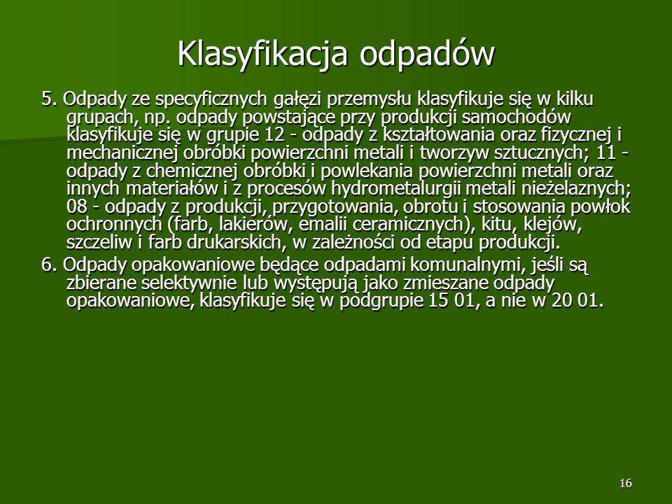 16 Klasyfikacja odpadów 5. Odpady ze specyficznych gałęzi przemysłu klasyfikuje się w kilku grupach, np. odpady powstające przy produkcji samochodów k