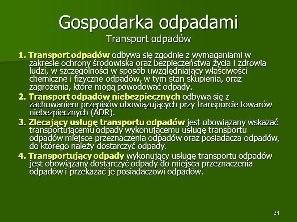 24 Gospodarka odpadami Transport odpadów 1. Transport odpadów odbywa się zgodnie z wymaganiami w zakresie ochrony środowiska oraz bezpieczeństwa życia