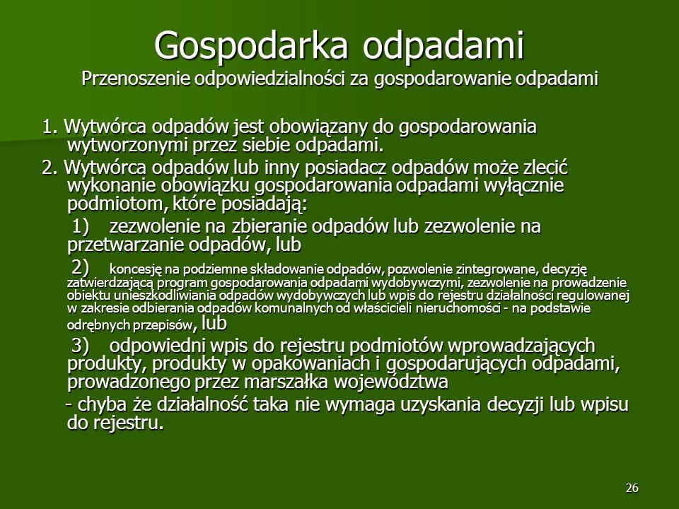 26 Gospodarka odpadami Przenoszenie odpowiedzialności za gospodarowanie odpadami 1. Wytwórca odpadów jest obowiązany do gospodarowania wytworzonymi pr