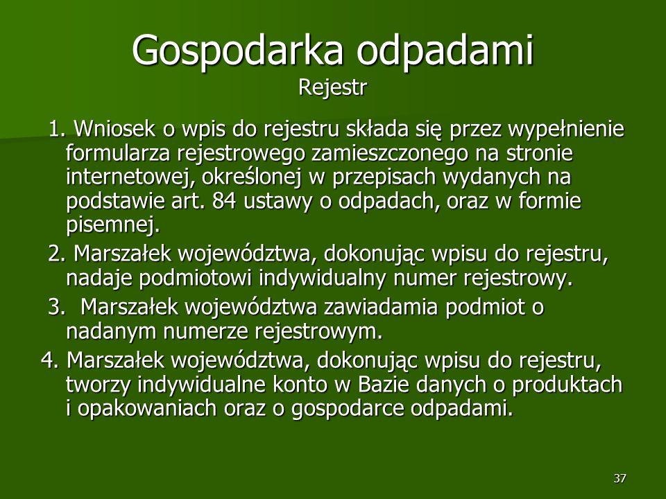 37 Gospodarka odpadami Rejestr 1. Wniosek o wpis do rejestru składa się przez wypełnienie formularza rejestrowego zamieszczonego na stronie internetow