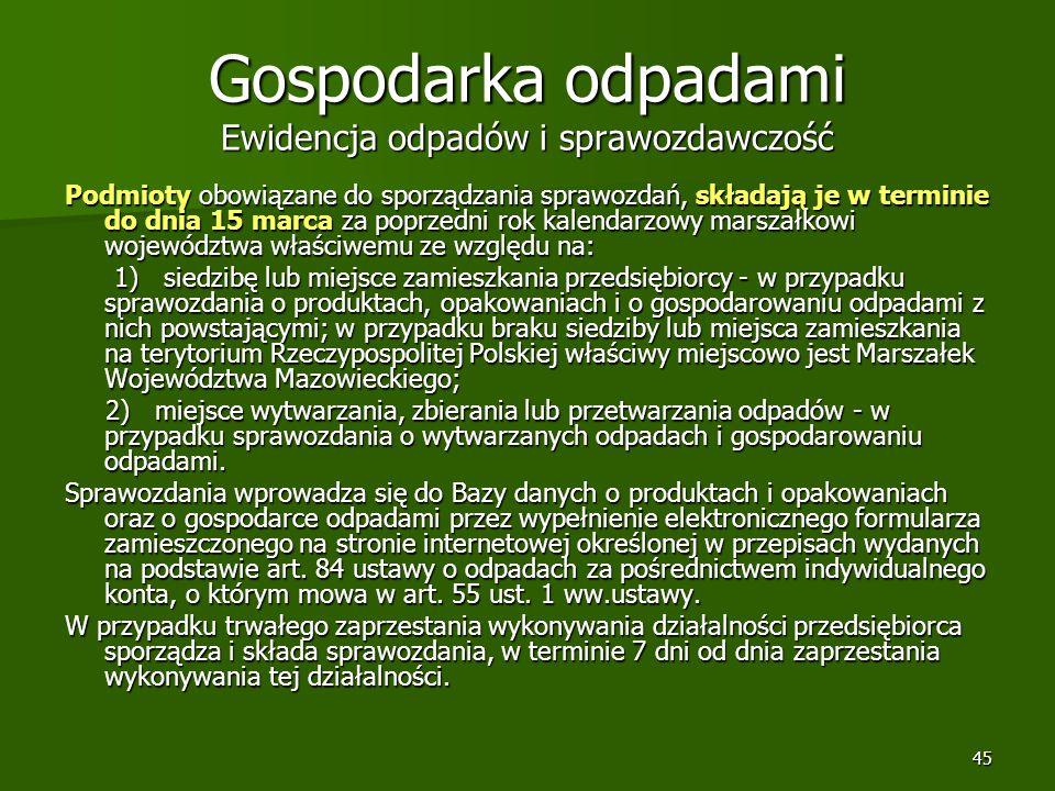 45 Gospodarka odpadami Ewidencja odpadów i sprawozdawczość Podmioty obowiązane do sporządzania sprawozdań, składają je w terminie do dnia 15 marca za