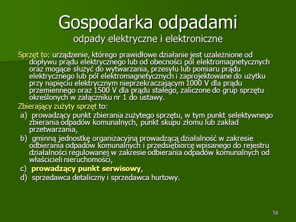 51 Gospodarka odpadami odpady elektryczne i elektroniczne Sprzęt to: urządzenie, którego prawidłowe działanie jest uzależnione od dopływu prądu elektr