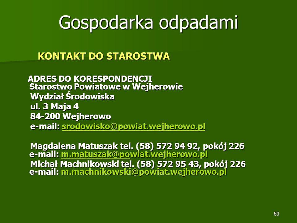 60 Gospodarka odpadami KONTAKT DO STAROSTWA KONTAKT DO STAROSTWA ADRES DO KORESPONDENCJI Starostwo Powiatowe w Wejherowie ADRES DO KORESPONDENCJI Star