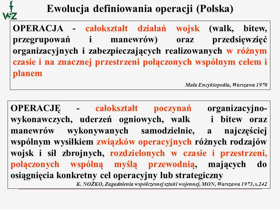 Ewolucja definiowania operacji (Polska) (…) zgranie kilku walk bądź kilkudniowych serii walk, poprowadzonych oddzielnie na kilku zbieżnych kierunkach,