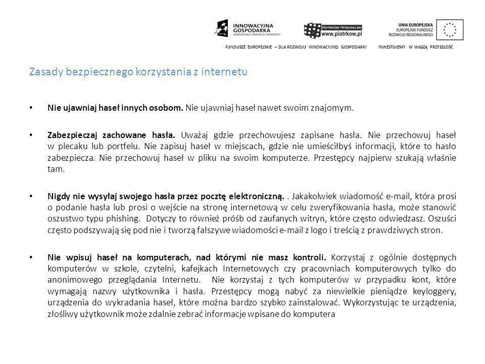 Zasady bezpiecznego korzystania z internetu Nie ujawniaj haseł innych osobom.