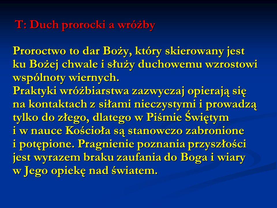 T: Duch prorocki a wróżby Celem działalności wróżbitów jest ich osobisty zysk budowany na oszustwie, w którym bierze udział zły duch.