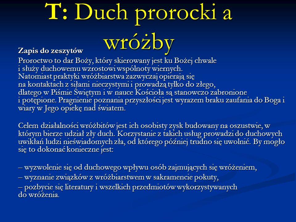 T: Duch prorocki a wróżby Zapis do zeszytów Proroctwo to dar Boży, który skierowany jest ku Bożej chwale i służy duchowemu wzrostowi wspólnoty wiernyc