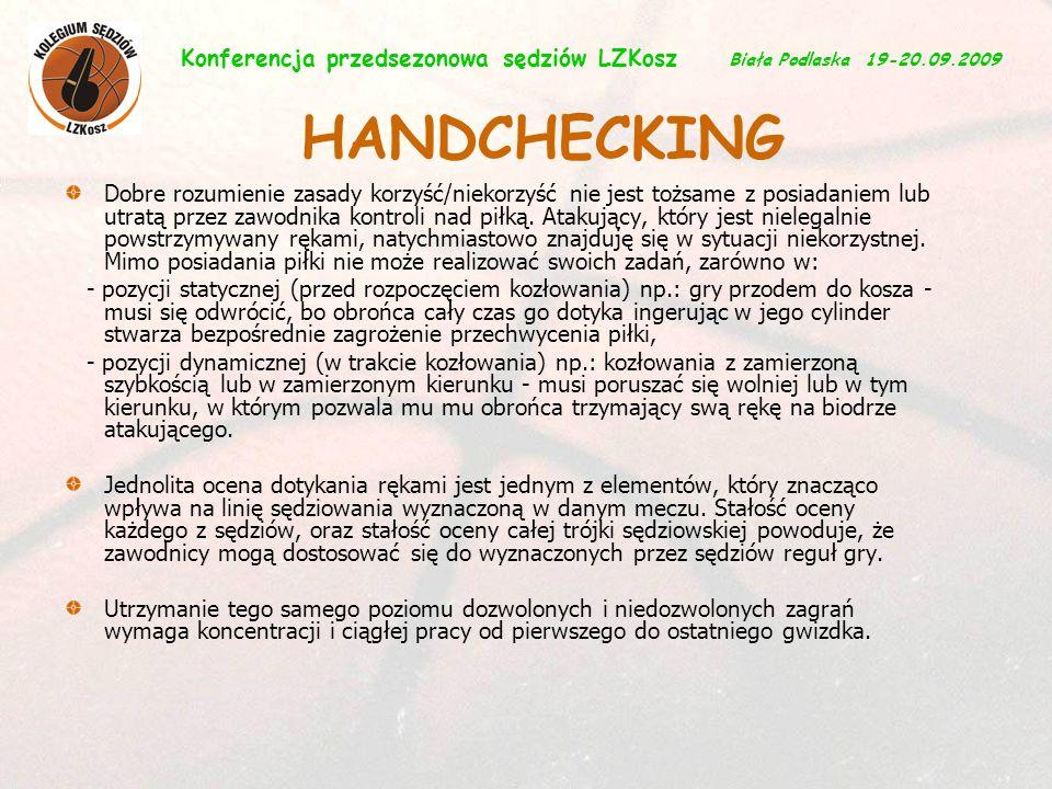 5 Konferencja przedsezonowa sędziów LZKosz Biała Podlaska 19-20.09.2009 Dobre rozumienie zasady korzyść/niekorzyść nie jest tożsame z posiadaniem lub utratą przez zawodnika kontroli nad piłką.