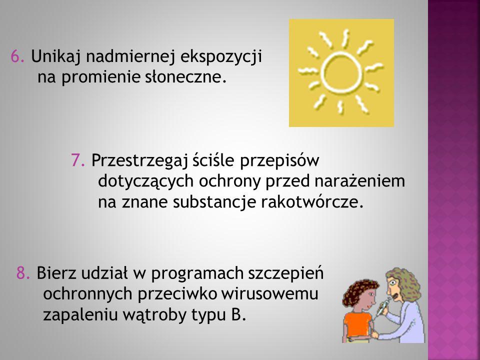 6. Unikaj nadmiernej ekspozycji na promienie słoneczne. 7. Przestrzegaj ściśle przepisów dotyczących ochrony przed narażeniem na znane substancje rako