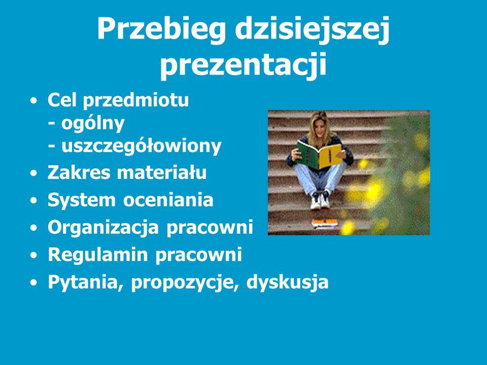 Przebieg dzisiejszej prezentacji Cel przedmiotu - ogólny - uszczegółowiony Zakres materiału System oceniania Organizacja pracowni Regulamin pracowni P