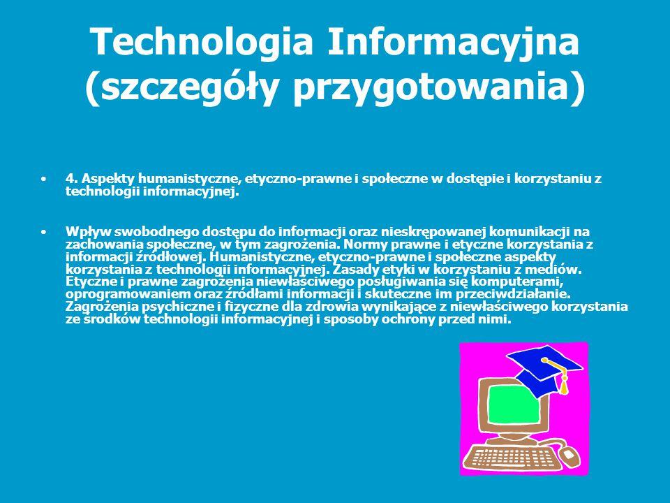 Technologia Informacyjna (szczegóły przygotowania) 4. Aspekty humanistyczne, etyczno-prawne i społeczne w dostępie i korzystaniu z technologii informa
