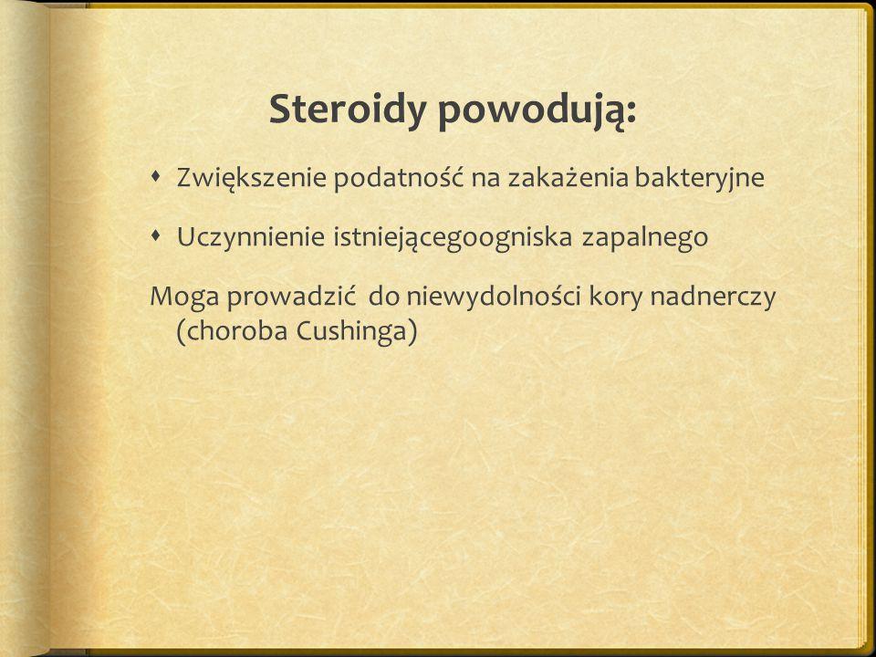 Steroidy powodują:  Zwiększenie podatność na zakażenia bakteryjne  Uczynnienie istniejącegoogniska zapalnego Moga prowadzić do niewydolności kory nadnerczy (choroba Cushinga)