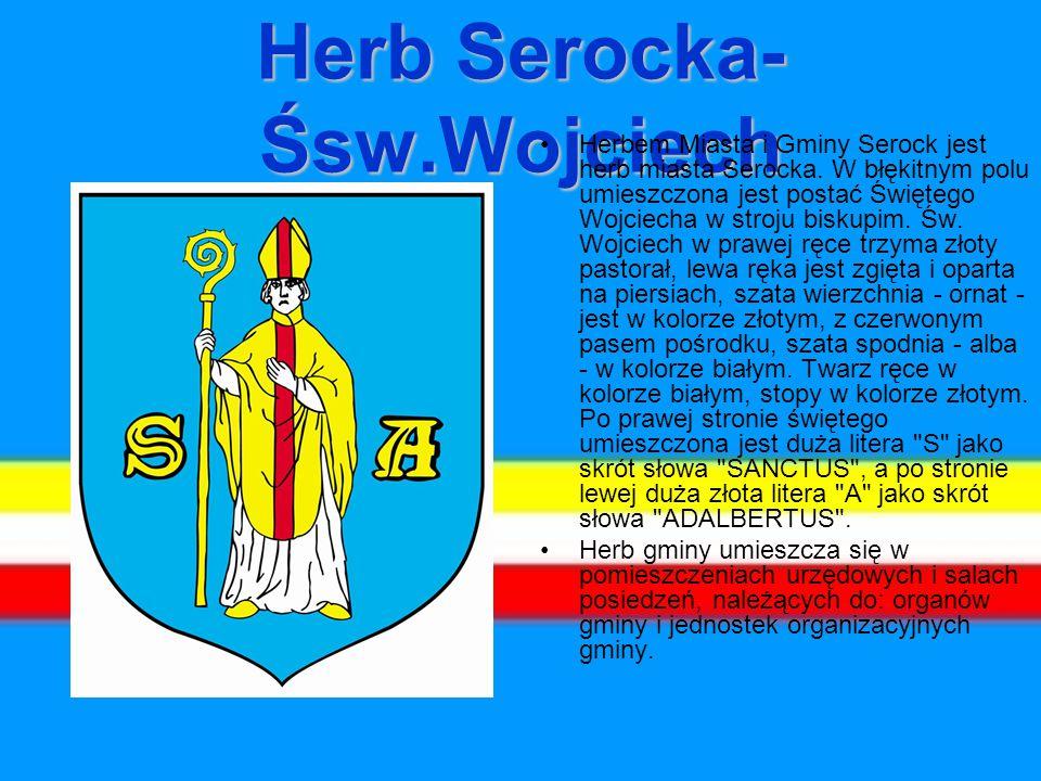 Herb Serocka- Śsw.Wojciech Herbem Miasta i Gminy Serock jest herb miasta Serocka.