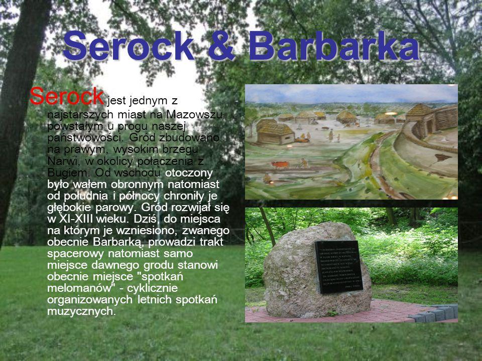 Serock & Barbarka Serock jest jednym z najstarszych miast na Mazowszu powstałym u progu naszej państwowości.