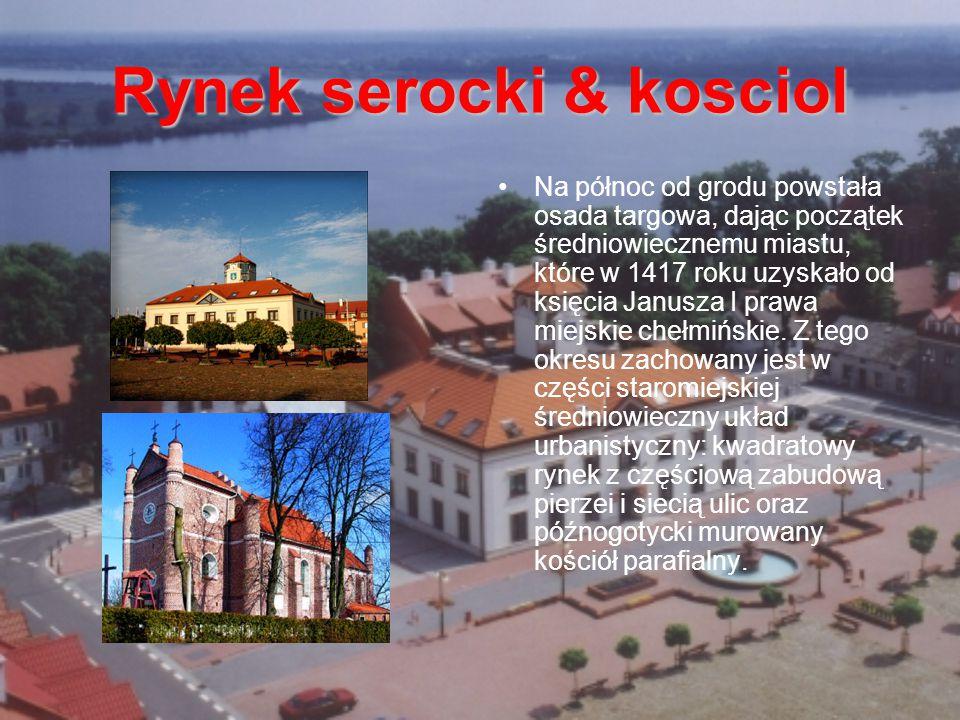 Rynek serocki & kosciol Na północ od grodu powstała osada targowa, dając początek średniowiecznemu miastu, które w 1417 roku uzyskało od księcia Janusza I prawa miejskie chełmińskie.