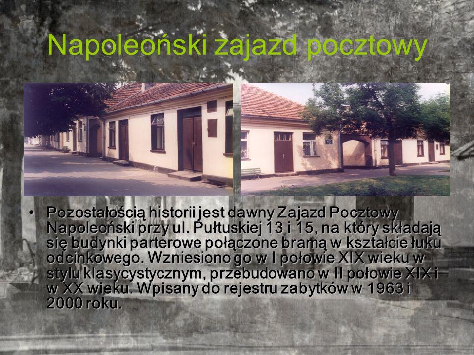 Napoleoński zajazd pocztowy Pozostałością historii jest dawny Zajazd Pocztowy Napoleoński przy ul.