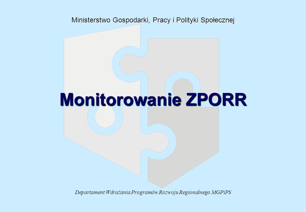 Departament Wdrażania Programów Rozwoju Regionalnego MGPiPS Ministerstwo Gospodarki, Pracy i Polityki Społecznej Monitorowanie ZPORR