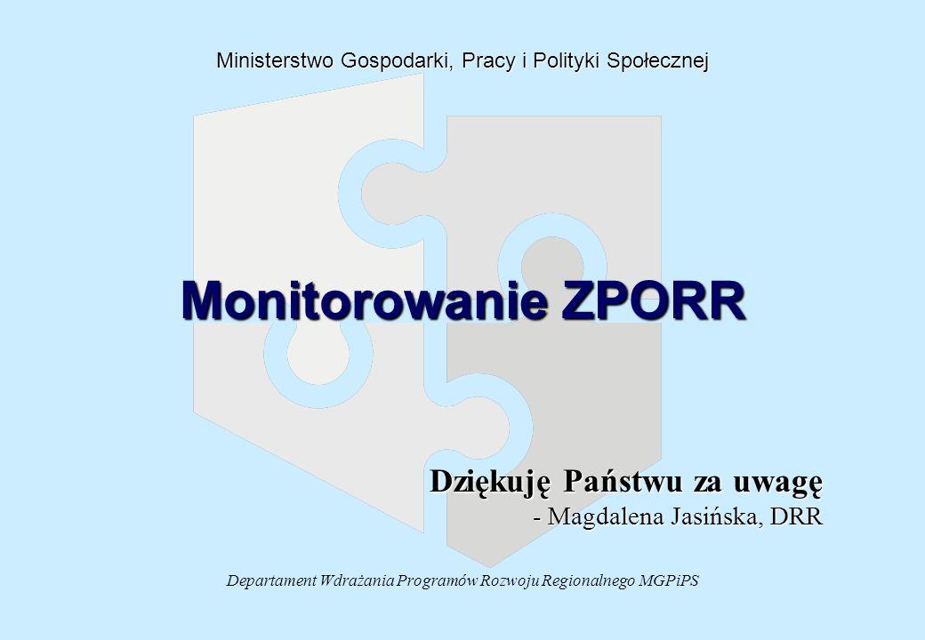 Departament Wdrażania Programów Rozwoju Regionalnego MGPiPS Ministerstwo Gospodarki, Pracy i Polityki Społecznej Monitorowanie ZPORR Dziękuję Państwu