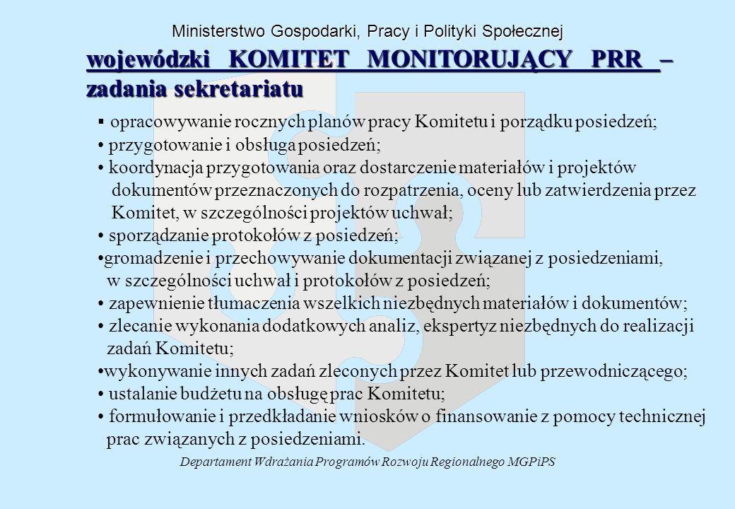 Departament Wdrażania Programów Rozwoju Regionalnego MGPiPS   opracowywanie rocznych planów pracy Komitetu i porządku posiedzeń; przygotowanie i obsługa posiedzeń; koordynacja przygotowania oraz dostarczenie materiałów i projektów dokumentów przeznaczonych do rozpatrzenia, oceny lub zatwierdzenia przez Komitet, w szczególności projektów uchwał; sporządzanie protokołów z posiedzeń; gromadzenie i przechowywanie dokumentacji związanej z posiedzeniami, w szczególności uchwał i protokołów z posiedzeń; zapewnienie tłumaczenia wszelkich niezbędnych materiałów i dokumentów; zlecanie wykonania dodatkowych analiz, ekspertyz niezbędnych do realizacji zadań Komitetu; wykonywanie innych zadań zleconych przez Komitet lub przewodniczącego; ustalanie budżetu na obsługę prac Komitetu; formułowanie i przedkładanie wniosków o finansowanie z pomocy technicznej prac związanych z posiedzeniami.