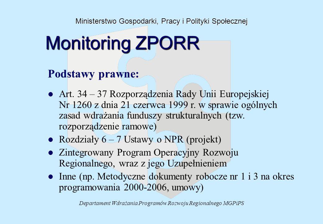 Departament Wdrażania Programów Rozwoju Regionalnego MGPiPS Ministerstwo Gospodarki, Pracy i Polityki Społecznej Monitoring ZPORR Podstawy prawne: l l
