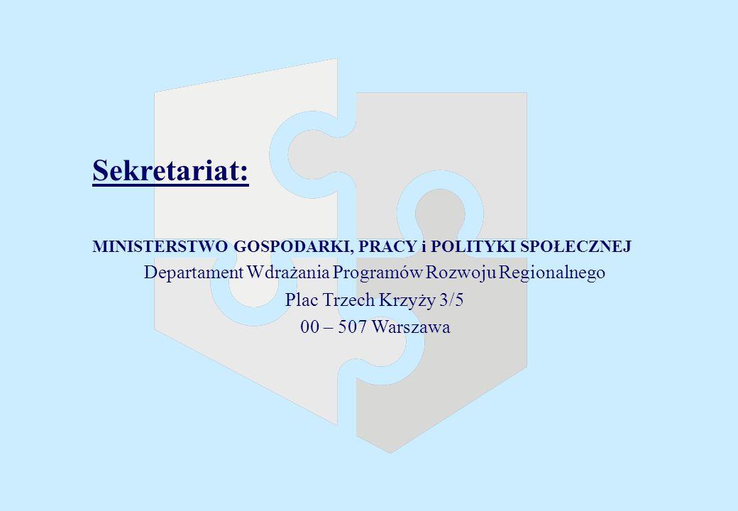 Sekretariat: MINISTERSTWO GOSPODARKI, PRACY i POLITYKI SPOŁECZNEJ Departament Wdrażania Programów Rozwoju Regionalnego Plac Trzech Krzyży 3/5 00 – 507 Warszawa