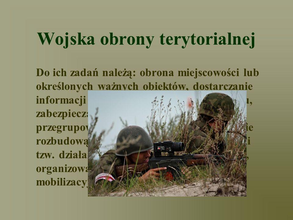 Wojska obrony terytorialnej Do ich zadań należą: obrona miejscowości lub określonych ważnych obiektów, dostarczanie informacji o terenie, zasobach i p