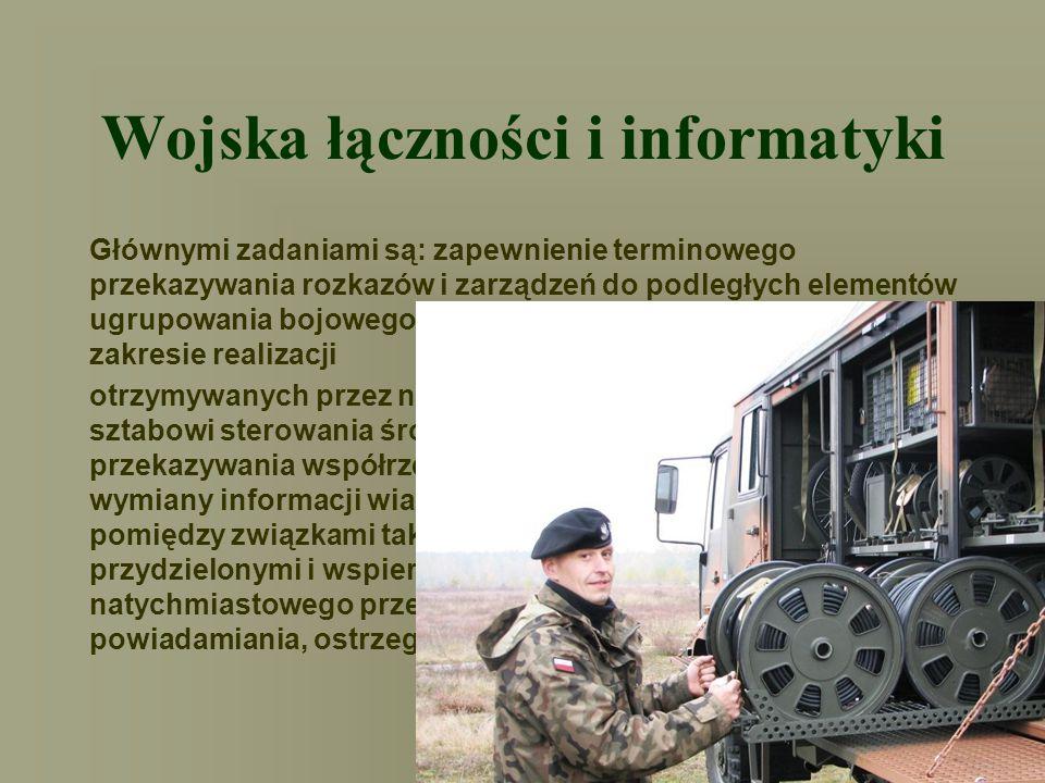 Wojska łączności i informatyki Głównymi zadaniami są: zapewnienie terminowego przekazywania rozkazów i zarządzeń do podległych elementów ugrupowania b