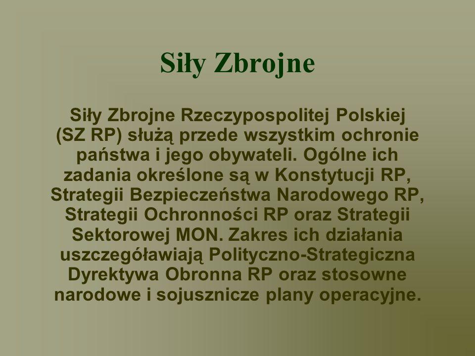 Siły Zbrojne Siły Zbrojne Rzeczypospolitej Polskiej (SZ RP) służą przede wszystkim ochronie państwa i jego obywateli. Ogólne ich zadania określone są