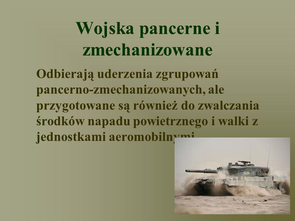 Wojska pancerne i zmechanizowane Odbierają uderzenia zgrupowań pancerno-zmechanizowanych, ale przygotowane są również do zwalczania środków napadu pow