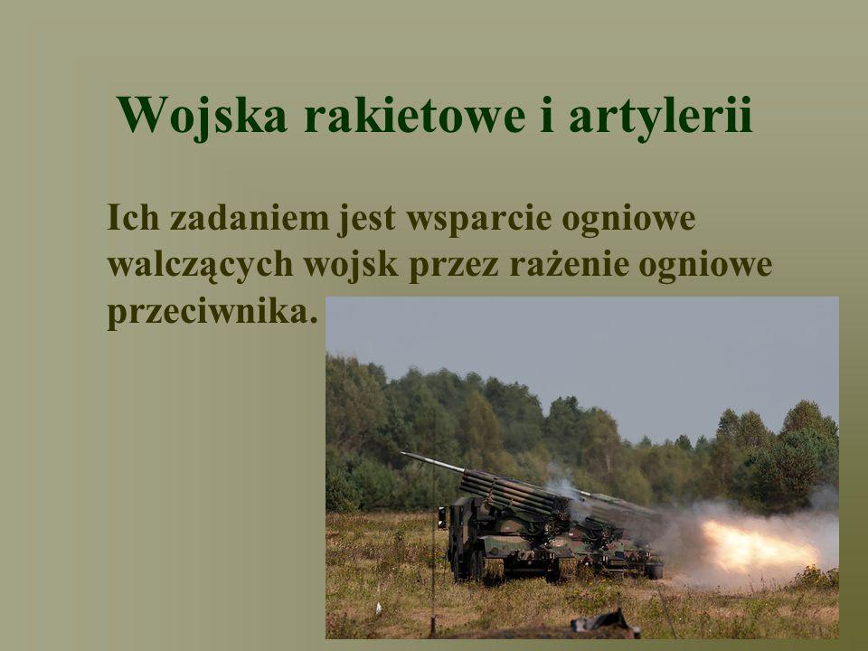 Wojska rakietowe i artylerii Ich zadaniem jest wsparcie ogniowe walczących wojsk przez rażenie ogniowe przeciwnika.