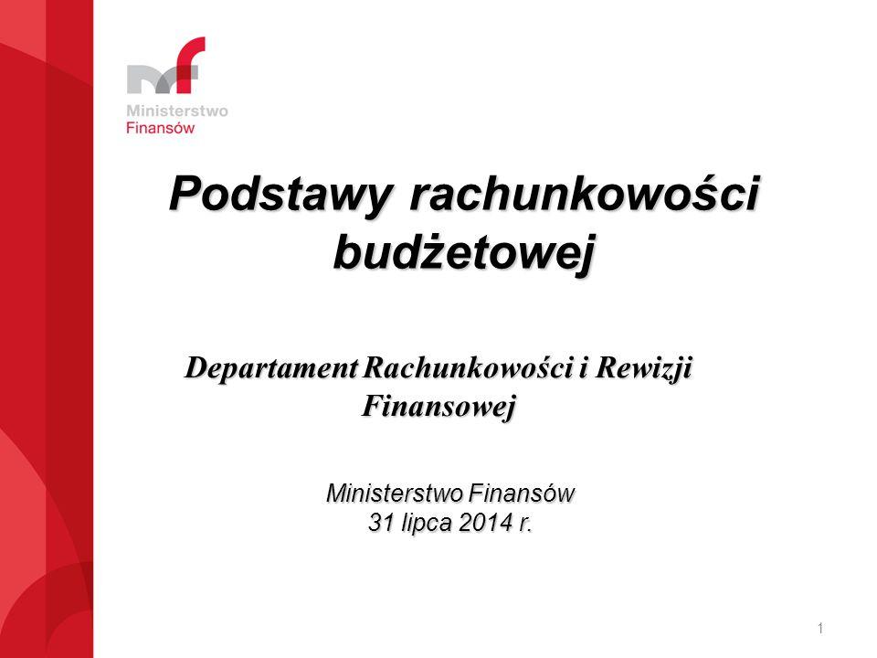 Podstawy rachunkowości budżetowej Ministerstwo Finansów 31 lipca 2014 r. 1 Departament Rachunkowości i Rewizji Finansowej
