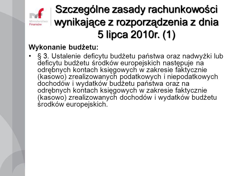 Szczególne zasady rachunkowości wynikające z rozporządzenia z dnia 5 lipca 2010r. (1) Wykonanie budżetu: § 3. Ustalenie deficytu budżetu państwa oraz