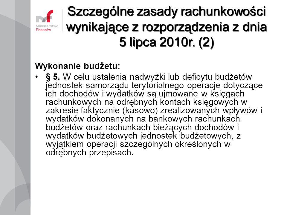 Szczególne zasady rachunkowości wynikające z rozporządzenia z dnia 5 lipca 2010r. (2) Wykonanie budżetu: § 5. W celu ustalenia nadwyżki lub deficytu b