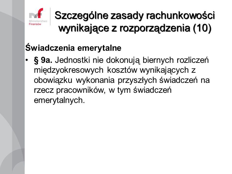 Szczególne zasady rachunkowości wynikające z rozporządzenia (10) Świadczenia emerytalne § 9a. Jednostki nie dokonują biernych rozliczeń międzyokresowy